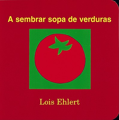 A sembrar sopa de verduras / Growing Vegetable Soup By Ehlert, Lois/ Ada, Alma Flor (TRN)/ Campoy, F. Isabel (TRN)